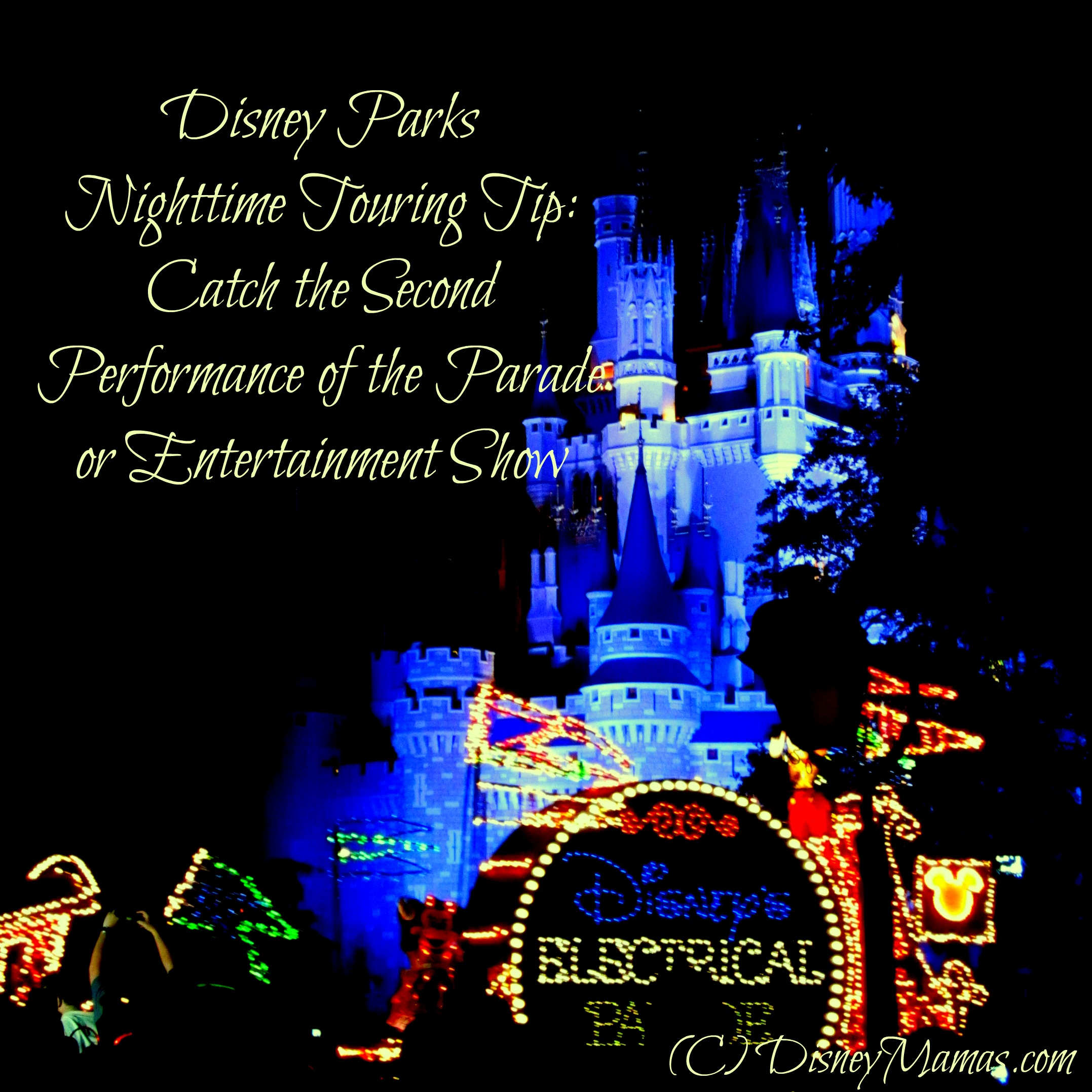Disney Parks Nighttime Touring Tip: Catch the Second Parade or Entertainment Showing.  Crowds will be significantly lighter and you won't have to stake out your spot nearly as early.