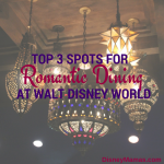 Top 3 Spots for Romantic Dining at Walt Disney World