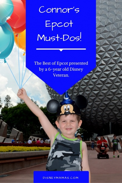 Connor's Epcot Must-Dos! The Best of Epcot as presented by a 6-year old Disney Veteran