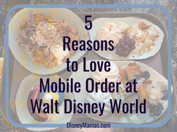 5 Reasons to Love Mobile Order at Walt Disney World